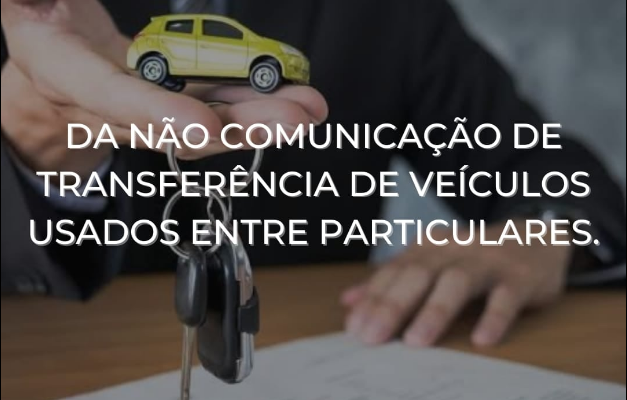 Da NÃO comunicação de TRANSFERÊNCIA de veículos USADOS entre particulares